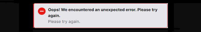 Oops We encountered an unexpected error