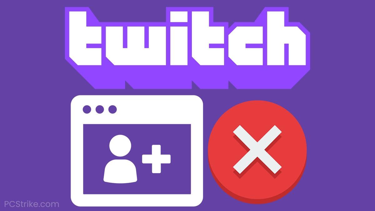 Fix: Twitch Wont Let Me Sign Up [Easy Fix] - PC Strike