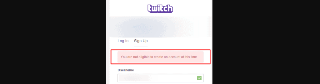You are not eligible to create an account at this time Twitch