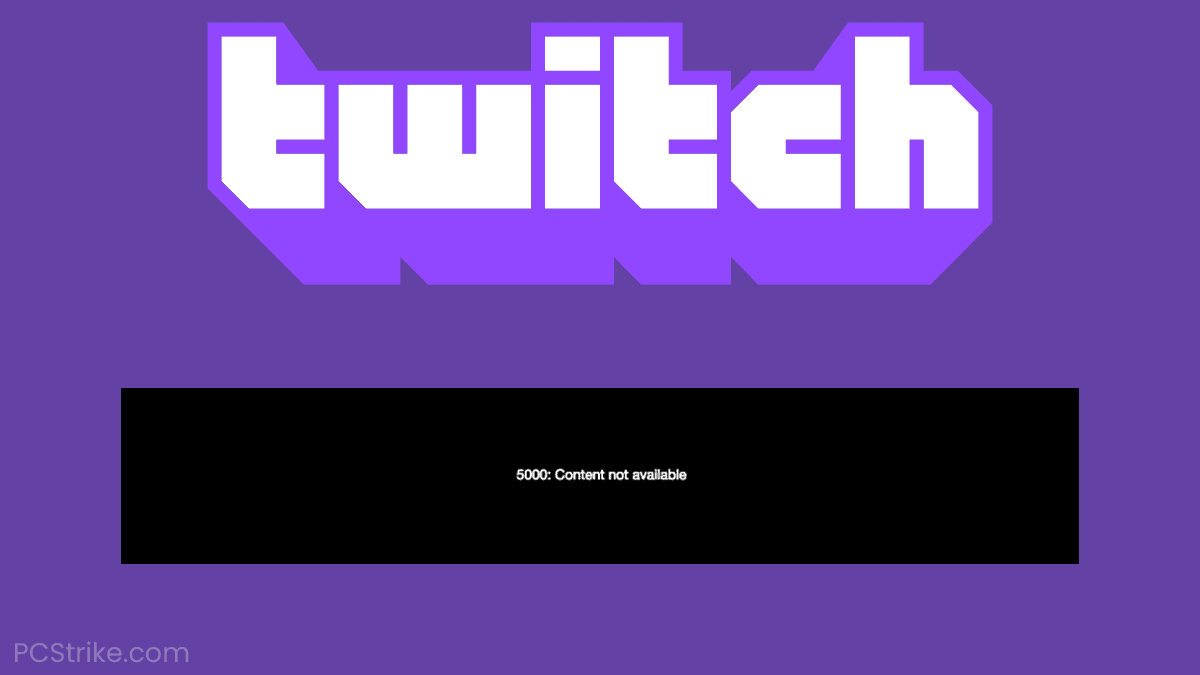 Twitch Error 5000 – Content Not Available Fix